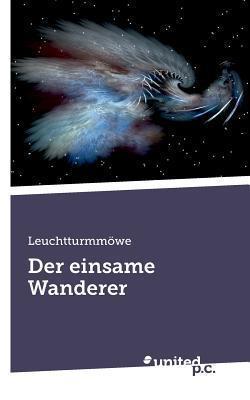 Der Einsame Wanderer  by  Leuchtturmmowe