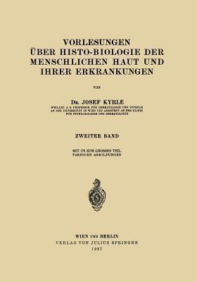 Vorlesungen Uber Histo-Biologie Der Menschlichen Haut Und Ihrer Erkrankungen: 2. Band  by  Josef Kyrle