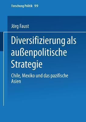 Diversifizierung ALS Aussenpolitische Strategie: Chile, Mexiko Und Das Pazifische Asien Jörg Faust
