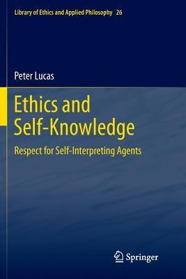 Ethics and Self-Knowledge: Respect for Self-Interpreting Agents  by  Peter Lucas