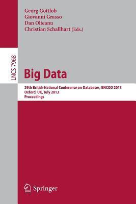 Big Data: 29th British National Conference on Databases, Bncod 2013, Oxford, UK, July 8-10, 2013. Proceedings Dan Olteanu
