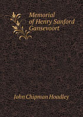 Memorial of Henry Sanford Gansevoort  by  John Chipman Hoadley