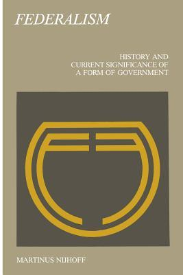 Federalism: History and Current Significance of a Form of Government  by  J. C. Boogman