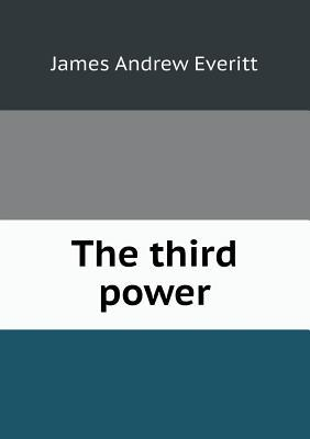 The Third Power: Farmers To The Front James Andrew Everitt