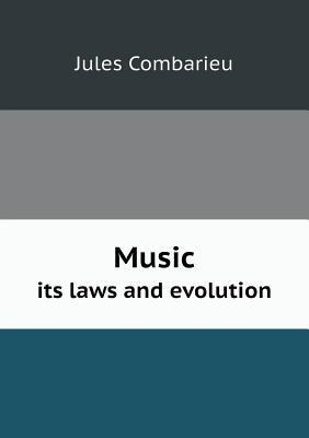 Music Its Laws and Evolution  by  Jules Combarieu