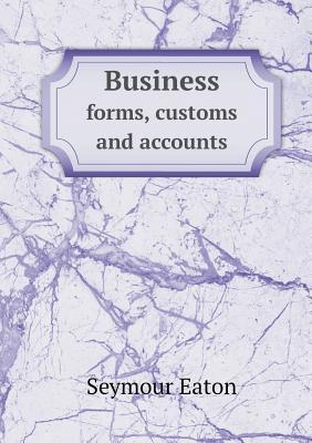 Business Forms, Customs and Accounts  by  Seymour Eaton