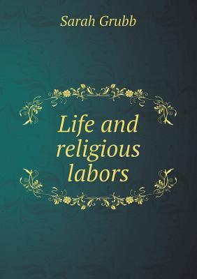Life and Religious Labors Sarah Grubb