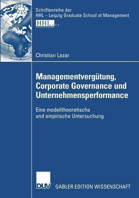 Managementvergutung, Corporate Governance Und Unternehmensperformance: Eine Modelltheoretische Und Empirische Untersuchung Christian Lazar