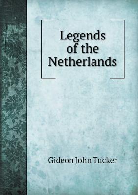 Legends of the Netherlands  by  Gideon John Tucker
