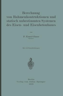 Berechnung Von Rahmenkonstruktionen Und Statisch Unbestimmten Systemen Des Eisen- Und Eisenbetonbaues  by  Ernst Glaser