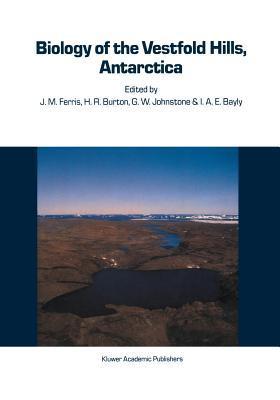 Biology of the Vestfold Hills, Antarctica: Proceedings of the Symposium, Hobart, August 1984  by  J M Ferris