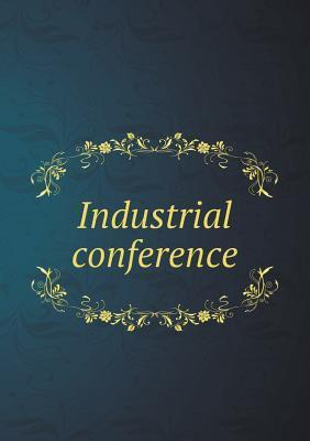 Industrial Conference  by  The National Civic Federation