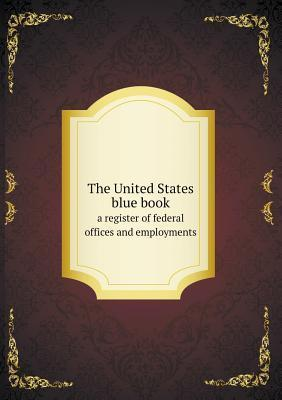 The United States Blue Book a Register of Federal Offices and Employments  by  J H Soule