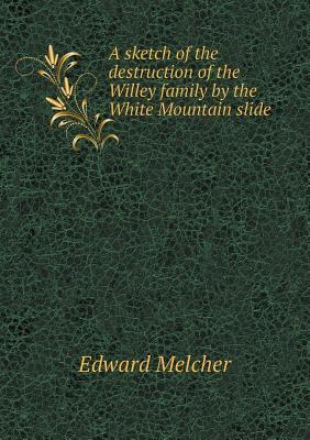 A Sketch of the Destruction of the Willey Family  by  the White Mountain Slide by Edward Melcher