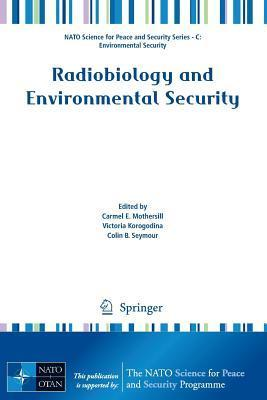 Radiobiology and Environmental Security  by  Carmel E. Mothersill