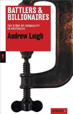 Battlers and Billionaires: The Story of Inequality in Australia  by  Andrew Leigh