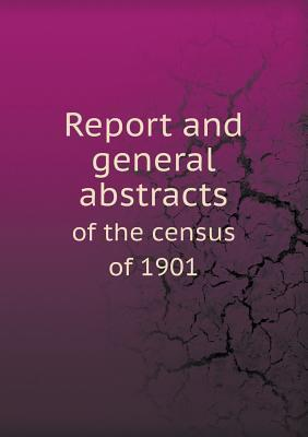 Report and General Abstracts of the Census of 1901  by  Nicholas Julian Paterson