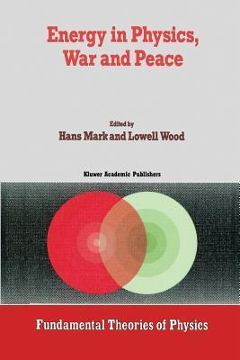 Energy in Physics, War and Peace: A Festschrift Celebrating Edward Teller S 80th Birthday  by  Hans Mark