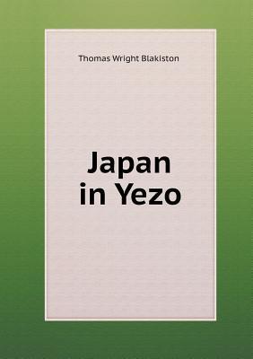 Japan in Yezo Thomas Wright Blakiston