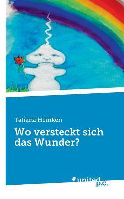 Wo Versteckt Sich Das Wunder? Tatiana Hemken