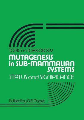 Mutagenesis in Sub-Mammalian Systems: Status and Significance G E Paget