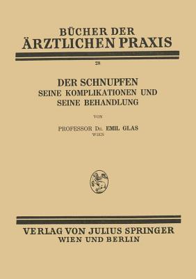 Der Schnupfen: Seine Komplikationen Und Seine Behandlung Emil Glas