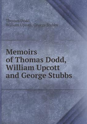 Memoirs of Thomas Dodd, William Upcott and George Stubbs  by  Thomas Dodd