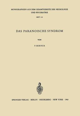 Das Paranoische Syndrom: Klinisch-Experimentelle Untersuchungen Zum Problem Der Fixierten Wahnbildungen Peter Berner