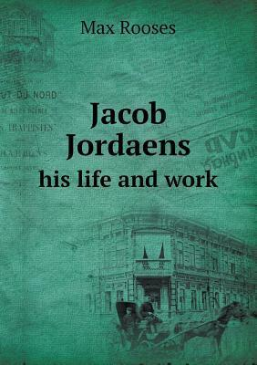 Jacob Jordaens His Life and Work  by  Max Rooses
