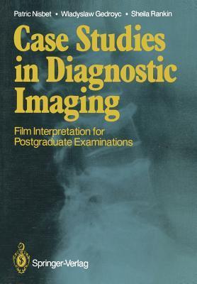 Case Studies in Diagnostic Imaging: Film Interpretation for Postgraduate Examinations Patric Nisbet