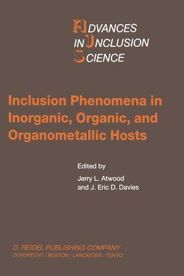Inclusion Phenomena in Inorganic, Organic, and Organometallic Hosts: Proceedings of the Fourth International Symposium on Inclusion Phenomena and the Third International Symposium on Cyclodextrins Lancaster, U.K., 20 25 July 1986  by  Jerry L Atwood