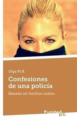 Confesiones de Una Policia  by  Olga M B