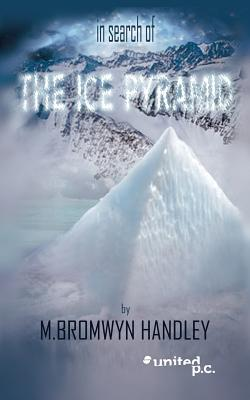 In Search of the Ice Pyramid  by  M Bromwyn Handley
