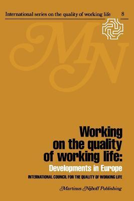 Working on the Quality of Working Life: Developments in Europe H Van Beinum