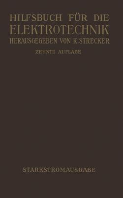 Hilfsbuch Fur Die Elektrotechnik: Starkstromausgabe  by  Karl Strecker