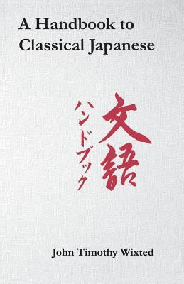 A Handbook to Classical Japanese John Timothy Wixted
