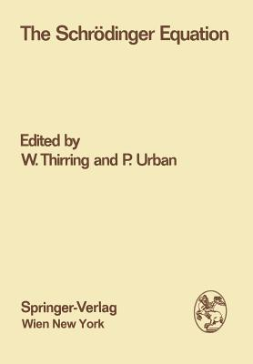 The Schrodinger Equation: Proceedings of the International Symposium 50 Years Schrodinger Equation in Vienna, 10th 12th June 1976  by  Walter Thirring