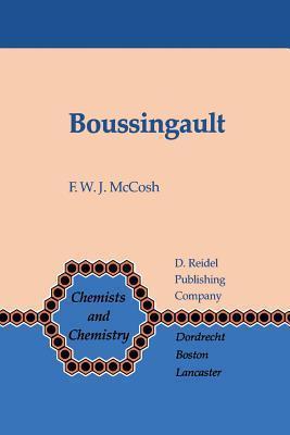 Boussingault: Chemist and Agriculturist  by  F W J McCosh