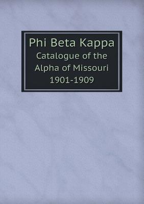 Phi Beta Kappa Catalogue of the Alpha of Missouri 1901-1909 Phi Beta Kappa Missouri Alpha