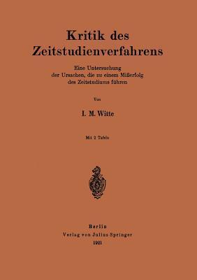 Kritik Des Zeitstudienverfahrens: Eine Untersuchung Der Ursachen, Die Zu Einem Misserfolg Des Zeitstudiums Fuhren  by  I M Witte