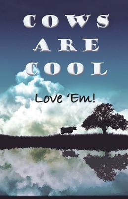 Cows Are Cool - Love Em!  by  Sahadeva Dasa