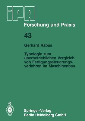 Typologie Zum Uberbetrieblichen Vergleich Von Fertigungssteuerungsverfahren Im Maschinenbau Gerhard Rabus
