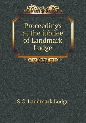 Proceedings at the Jubilee of Landmark Lodge  by  S C Landmark Lodge