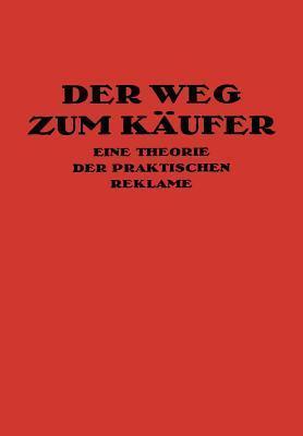 Der Weg Zum Käufer: Eine Theorie Der Praktischen Reklame Kurt Th. Friedlaender
