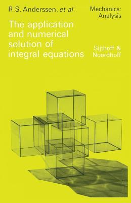 The Application and Numerical Solution of Integral Equations  by  R S Anderssen