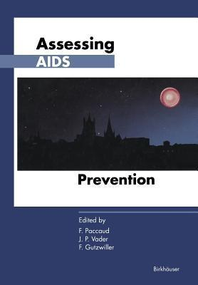 Assessing AIDS Prevention: Selected Papers Presented at the International Conference Held in Montreux (Switzerland), October 29 November 1, 1990  by  PACCAUD