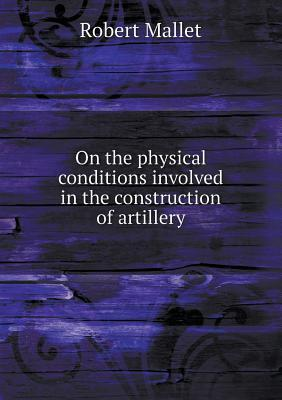 On the Physical Conditions Involved in the Construction of Artillery  by  Robert Mallet