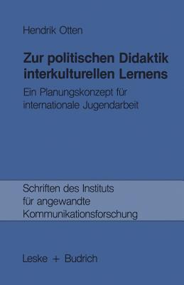 Zur Politischen Didaktik Interkulturellen Lernens: Ein Planungskonzept Fur Internationale Jugendarbeit Hendrik Otten