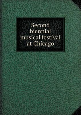 Second Biennial Musical Festival at Chicago George Putnam Upton