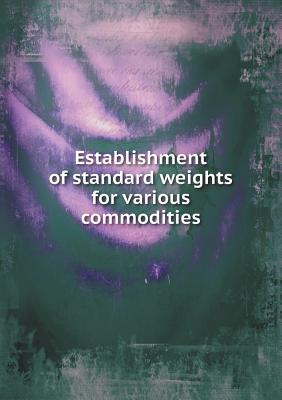 Establishment of Standard Weights for Various Commodities United States Committee on Coinage